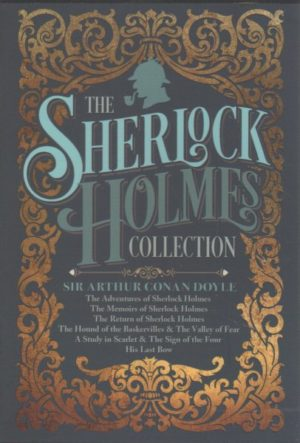 The Sherlock Holmes Collection- His Last Bow - The Return of Sherlock Holmes - The Hound of the Baskervilles and the Valley of Fear - The Adventures of Sherlock Holmes - A Study in Scarlet and the Sign of the Four