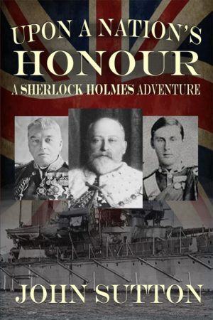 Upon a Nation's Honour - A Sherlock Holmes Adventure by John Sutton