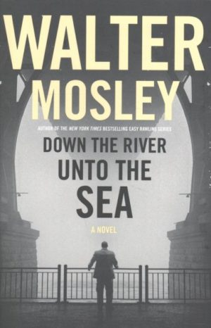 Down the River Unto the Sea by Walter Mosley (Hardcover)