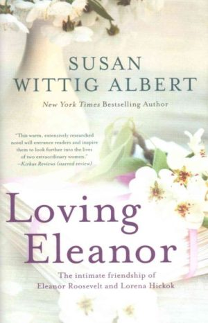 Loving Eleanor by Susan Wittig Albert (Hardcover)
