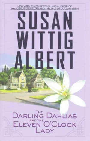 The Darling Dahlias and the Eleven O'Clock Lady by Susan Wittig Albert (Hardcover)