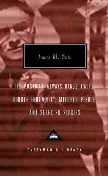 The Postman Always Rings Twice, Double Indemnity, Mildred Pierce, and Selected Stories by James M. Cain