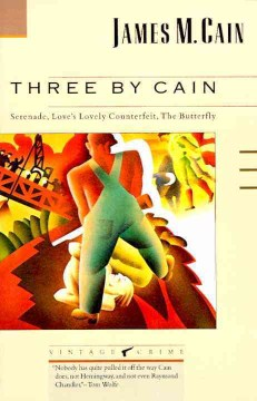 Three by Cain- Serenade, Love's Lovely Counterfeit, the Butterfly by James M. Cain