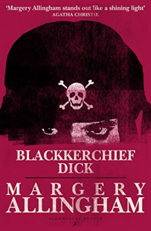 Blackkerchief Dick: A Tale of Mersea Island by Margery Allingham