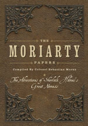 The Moriarty Papers-The Adventures of Sherlock Holmes's Great Nemesis by Sebastian Moran (Hardcover)