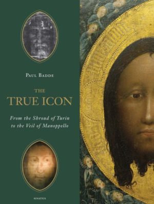 The True Icon From the Shroud of Turin to the Veil of Manoppello by Paul Badde
