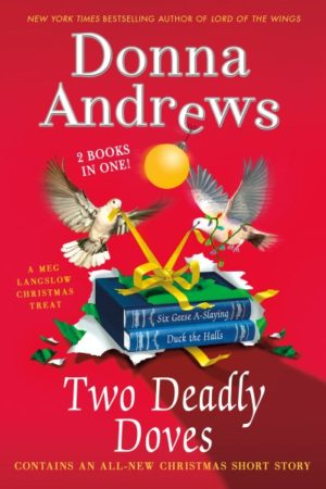 Two Deadly Doves: Six Geese A-Slaying and Duck the Halls by Donna Andrews