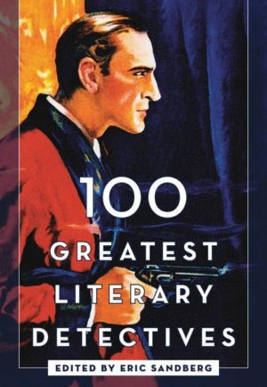 100 Greatest Literary Detectives by Eric Sandberg (Hardcover)