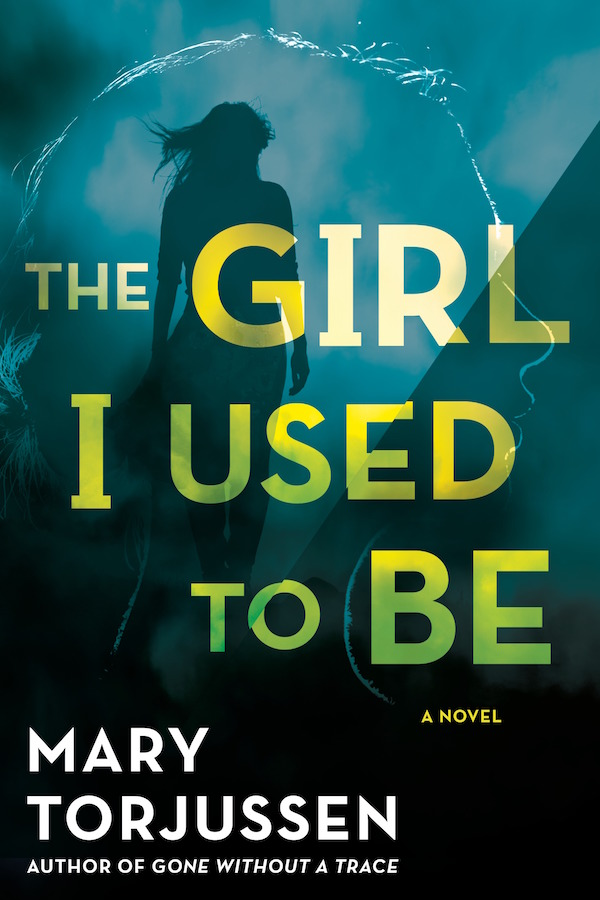 The Girl I Used to Be by Mary Torjussen