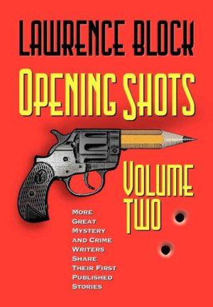 Opening Shots: More Great Mystery and Crime Writers Share Their First Published Stories by Lawrence Block (Hardcover)