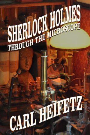 Sherlock Holmes through the Microscope by Carl Heifetz