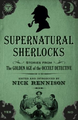 Supernatural Sherlocks- Stories from the Golden Age of the Occult Detective Edited by Nick Rennison