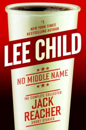 No Middle Name: The Complete Collected Jack Reacher Short Stories by Lee Child (hardcover)