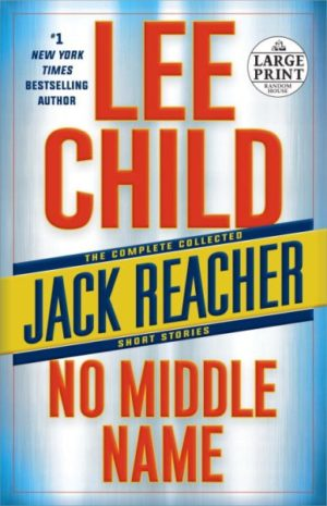 No Middle Name: The Complete Collected Jack Reacher Short Stories by Lee Child (paperback) (large print)