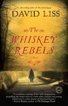 The Whiskey Rebels: A Novel by David Liss