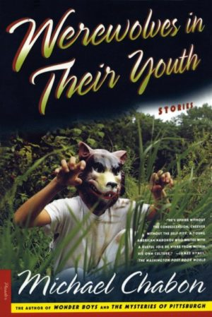 Werewolves in Their Youth: Stories by Michael Chabon (paperback)
