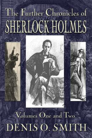 The Further Chronicles of Sherlock Holmes – Volumes 1 and 2, Hardback by Denis O. Smith