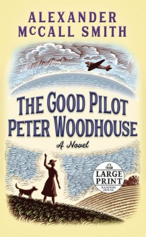 The Good Pilot Peter Woodhouse by Alexander McCall Smith (paperback) (large print)