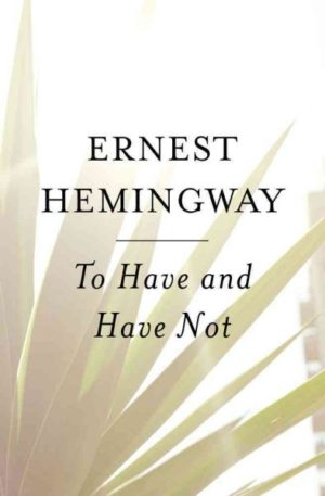 To Have and Have Not by Ernest Hemingway (Paperback)