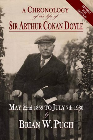 A Chronology of the Life of Sir Arthur Conan Doyle – Revised 2018 Edition by Brian Pugh