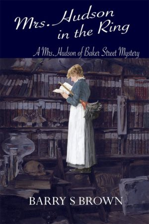 Mrs. Hudson in the Ring (Mrs. Hudson of Baker Street Book 3) by Barry Brown