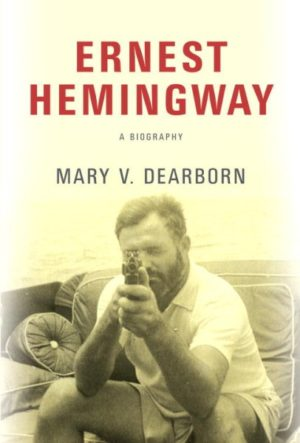 Ernest Hemingway: A Biography by Mary V Dearborn