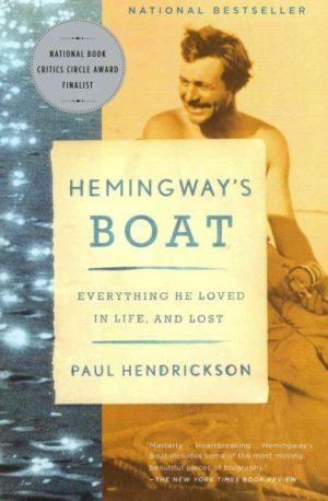 Hemingway's Boat: Everything He Loved in Life, and Lost by Paul Hendrickson