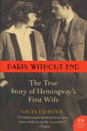 Paris Without End: The True Story of Hemingway's First Wife by Gioia Diliberto