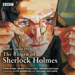 The Return of Sherlock Holmes: Twelve BBC Radio 4 Full-cast Dramatisations
