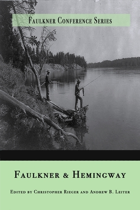 Faulkner and Hemingway Edited by Andrew B. Leiter, Edited by Christopher Rieger