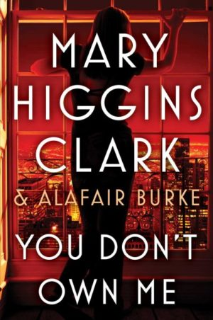 You Don't Own Me by Mary Higgins Clark & Alafair Burke