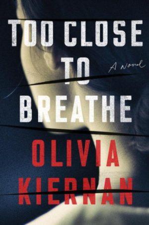 Too Close to Breathe Olivia Kiernan