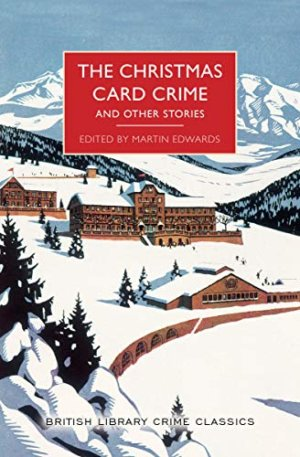 The Christmas Card Crime and Other Stories ( British Library Crime Classics #0 )