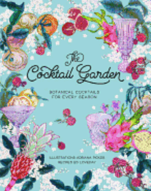 The Cocktail Garden: Botanical Coctails for Every Season