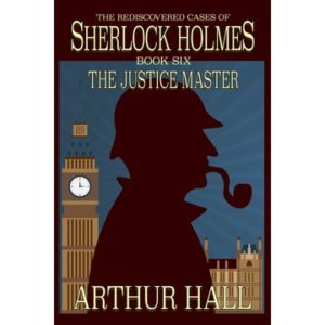 The Justice Master: Rediscovered Cases of Sherlock Holmes – Book 6